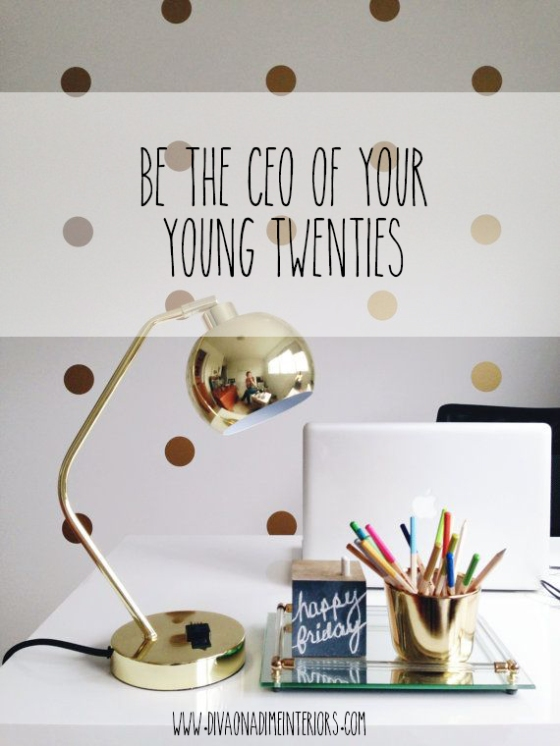 BE THE CEO OF YOUR YOUNG TWENTIES DIVA ON A DIME INTERIORS MARISSA IACOVONI